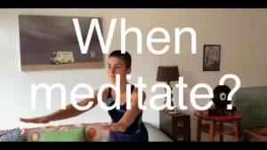 Meditation #4 : When meditate?